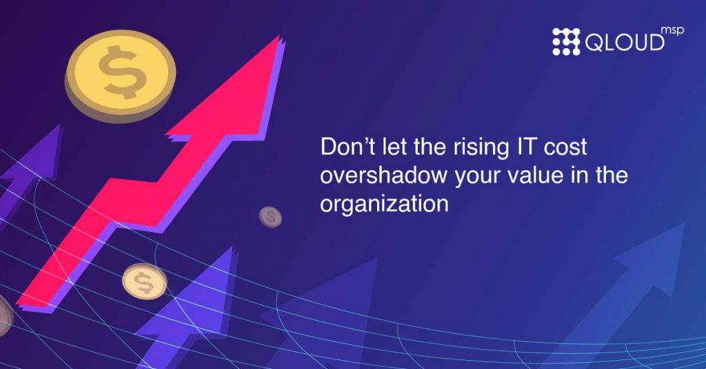 Don't let the rising IT cost overshadow your value in the organization.